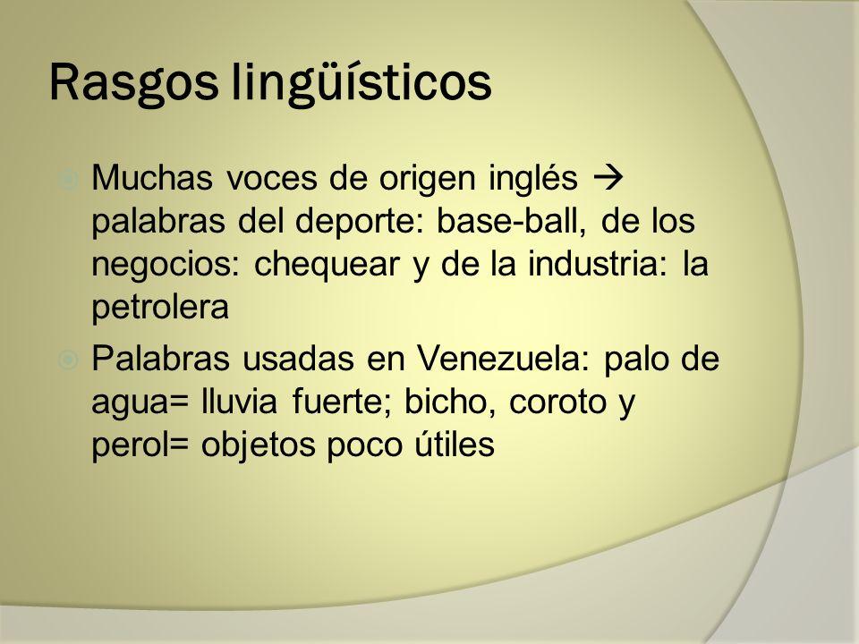 Rasgos lingüísticos Muchas voces de origen inglés  palabras del deporte: base-ball, de los negocios: chequear y de la industria: la petrolera.