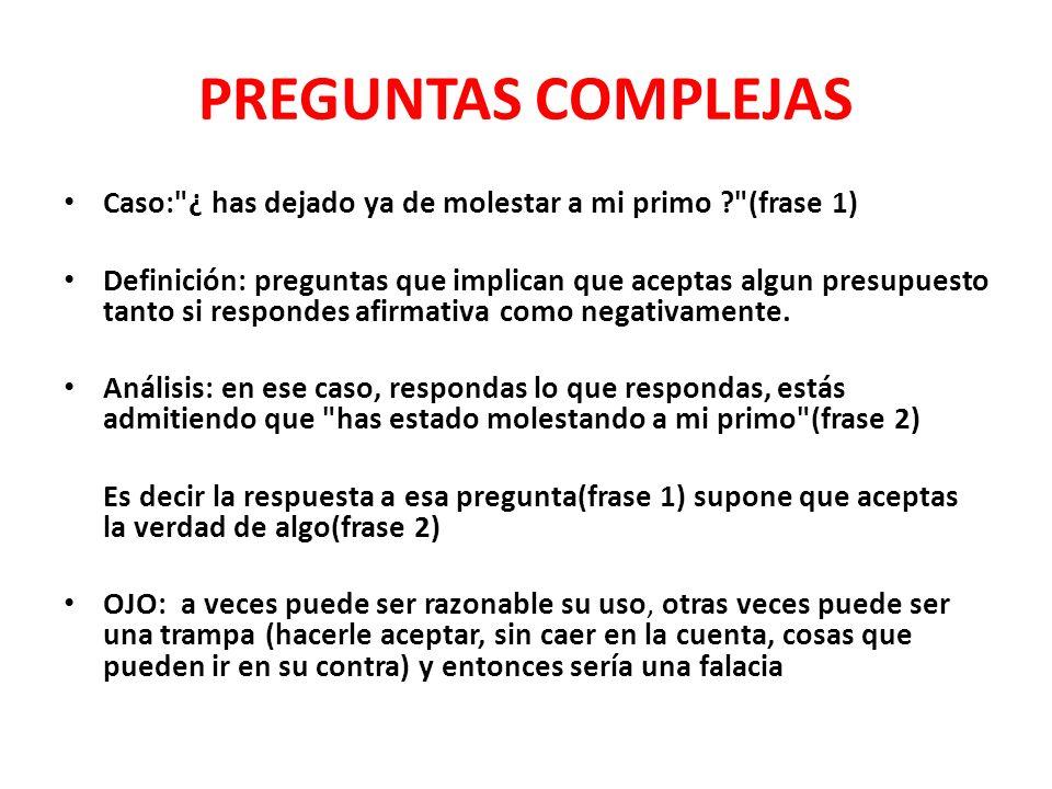 PREGUNTAS COMPLEJAS Caso: ¿ has dejado ya de molestar a mi primo (frase 1)