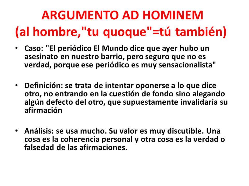 ARGUMENTO AD HOMINEM (al hombre, tu quoque =tú también)