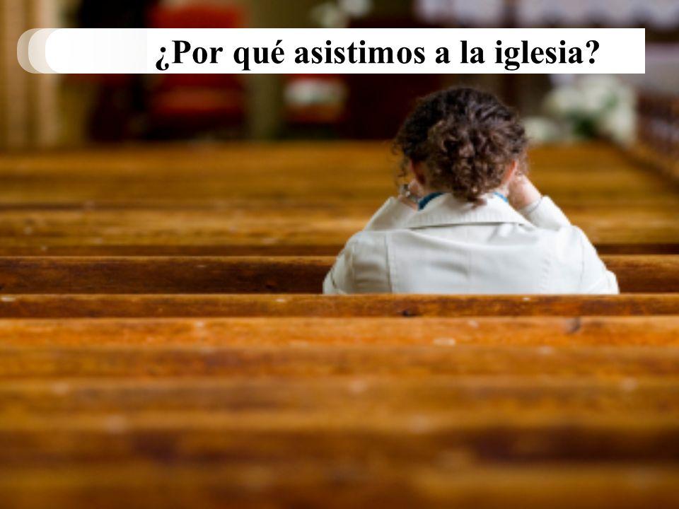 ¿Por qué asistimos a la iglesia