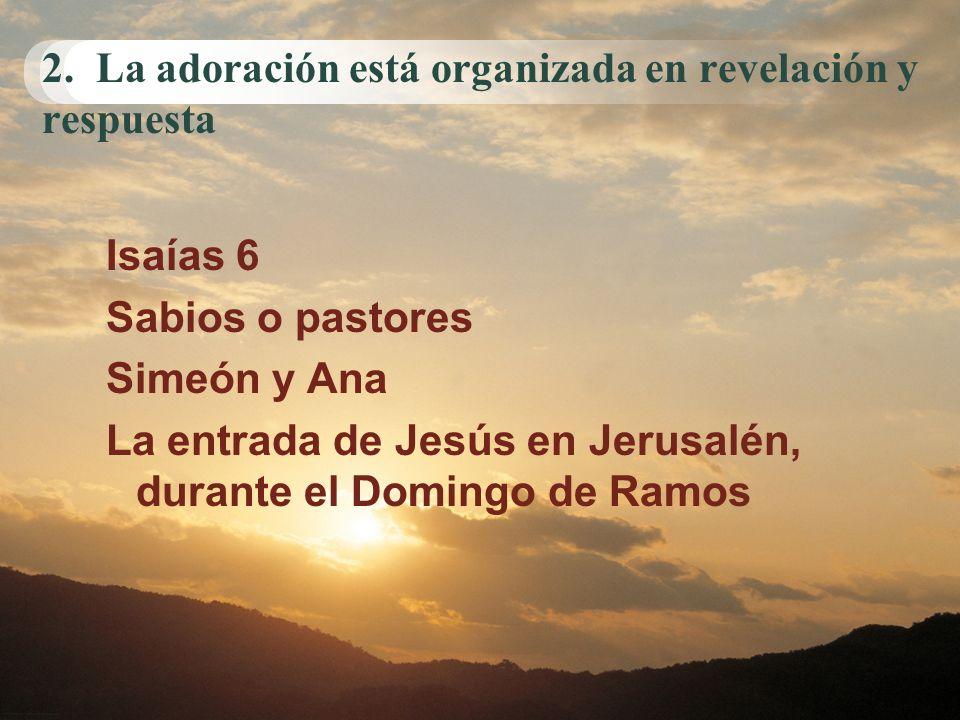 2. La adoración está organizada en revelación y respuesta