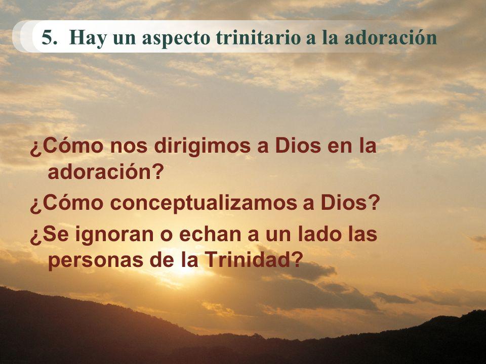 5. Hay un aspecto trinitario a la adoración