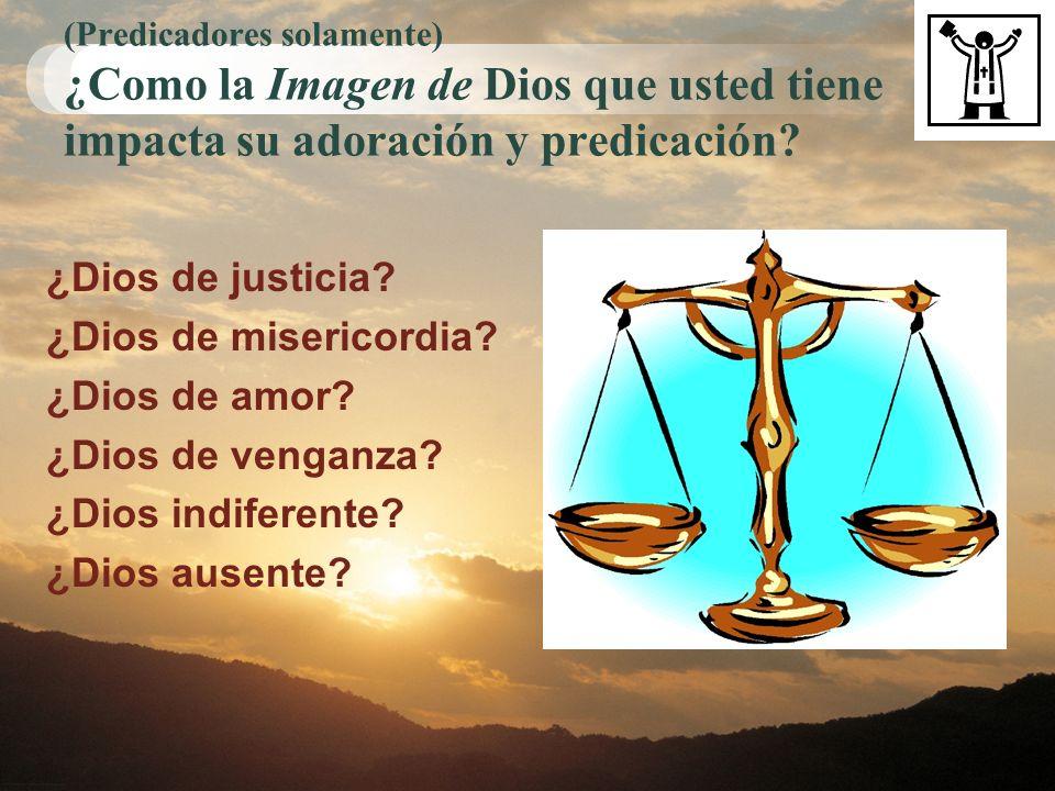(Predicadores solamente) ¿Como la Imagen de Dios que usted tiene impacta su adoración y predicación