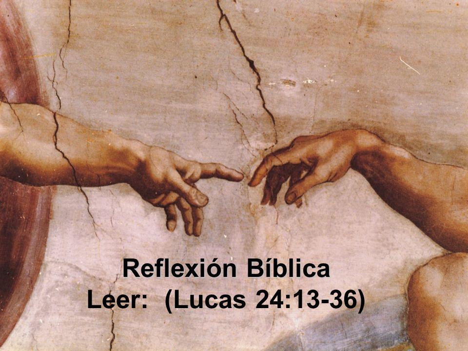 Reflexión Bíblica Leer: (Lucas 24:13-36)