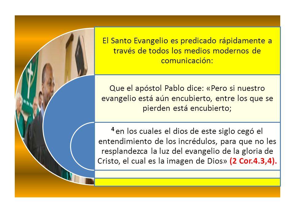 El Santo Evangelio es predicado rápidamente a través de todos los medios modernos de comunicación: