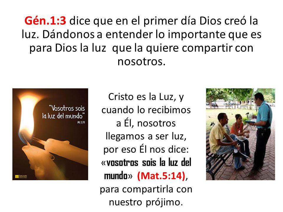 Gén. 1:3 dice que en el primer día Dios creó la luz