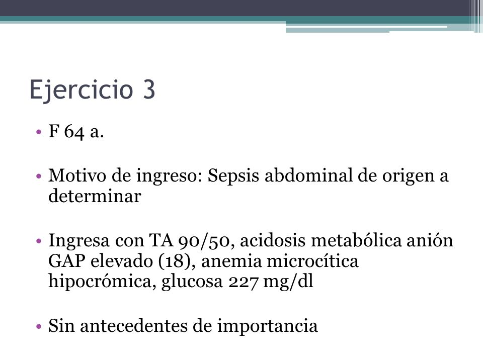 Ejercicio 3 F 64 a. Motivo de ingreso: Sepsis abdominal de origen a determinar.