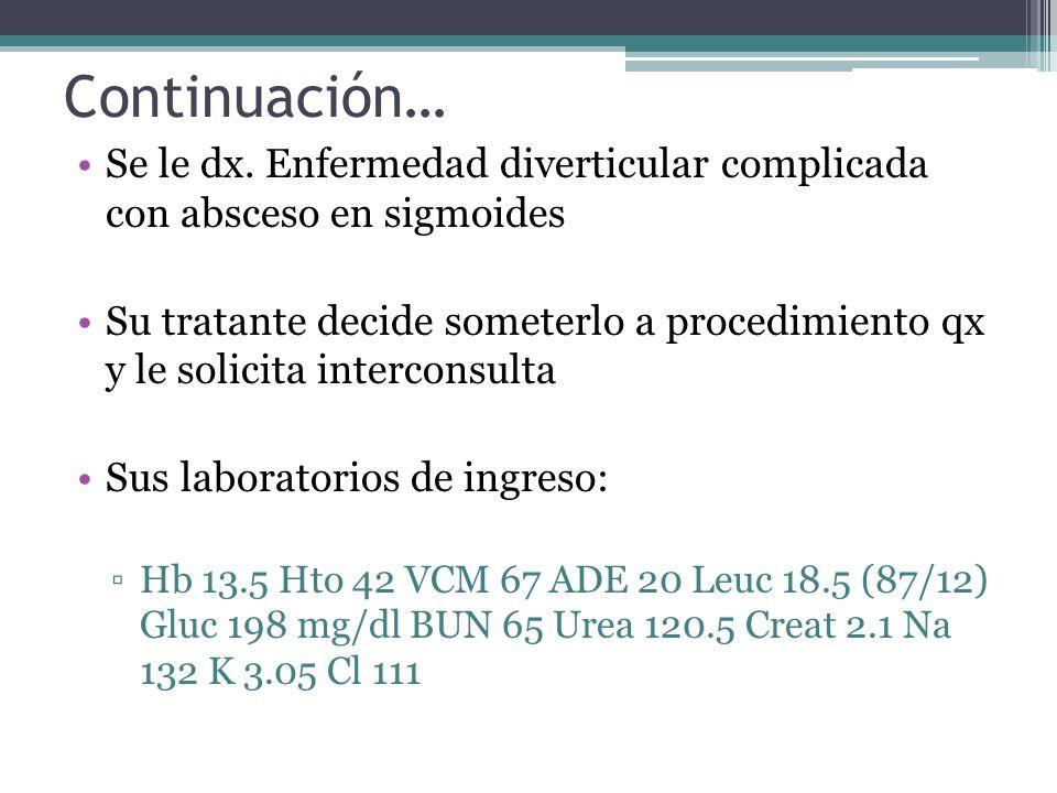 Continuación… Se le dx. Enfermedad diverticular complicada con absceso en sigmoides.