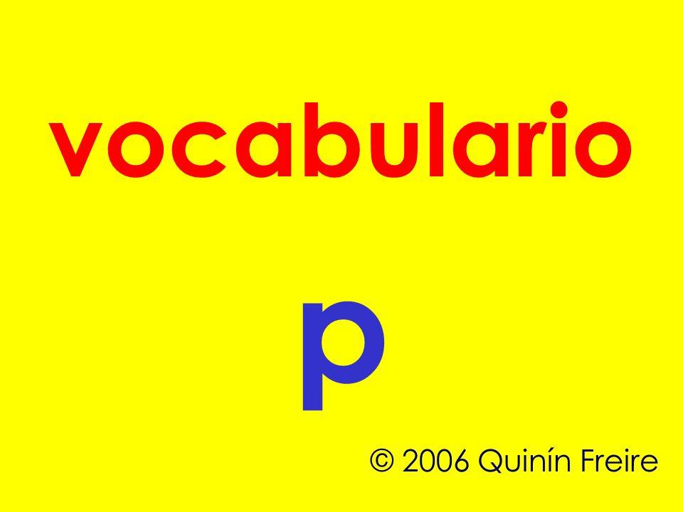 vocabulario p © 2006 Quinín Freire