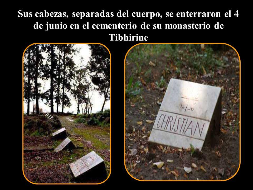 Sus cabezas, separadas del cuerpo, se enterraron el 4 de junio en el cementerio de su monasterio de Tibhirine
