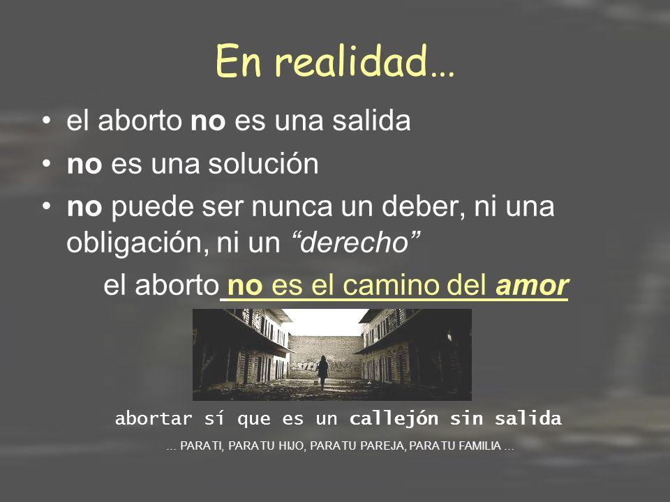 En realidad… el aborto no es una salida no es una solución