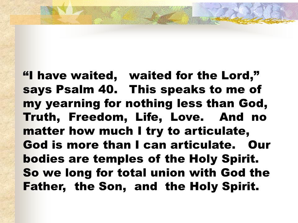 I have waited, waited for the Lord, says Psalm 40