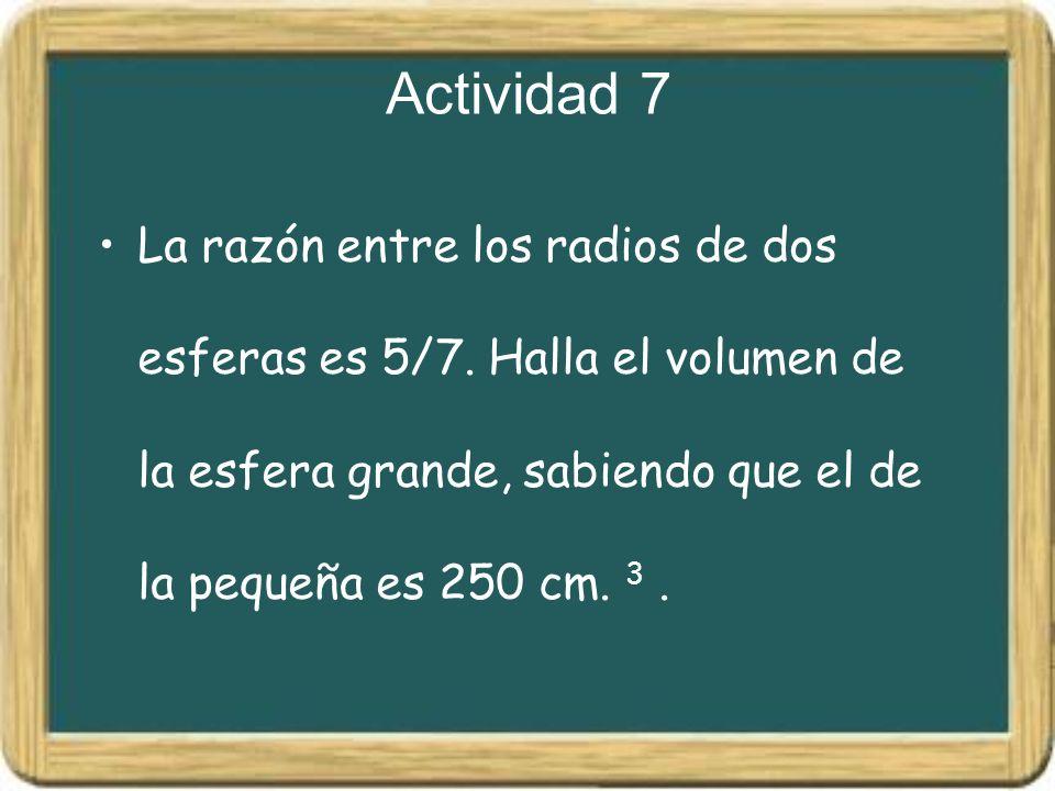 Actividad 7 La razón entre los radios de dos esferas es 5/7.