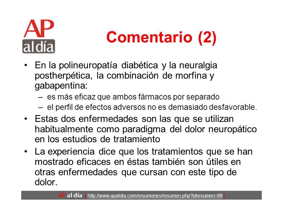 Comentario (2) En la polineuropatía diabética y la neuralgia postherpética, la combinación de morfina y gabapentina: