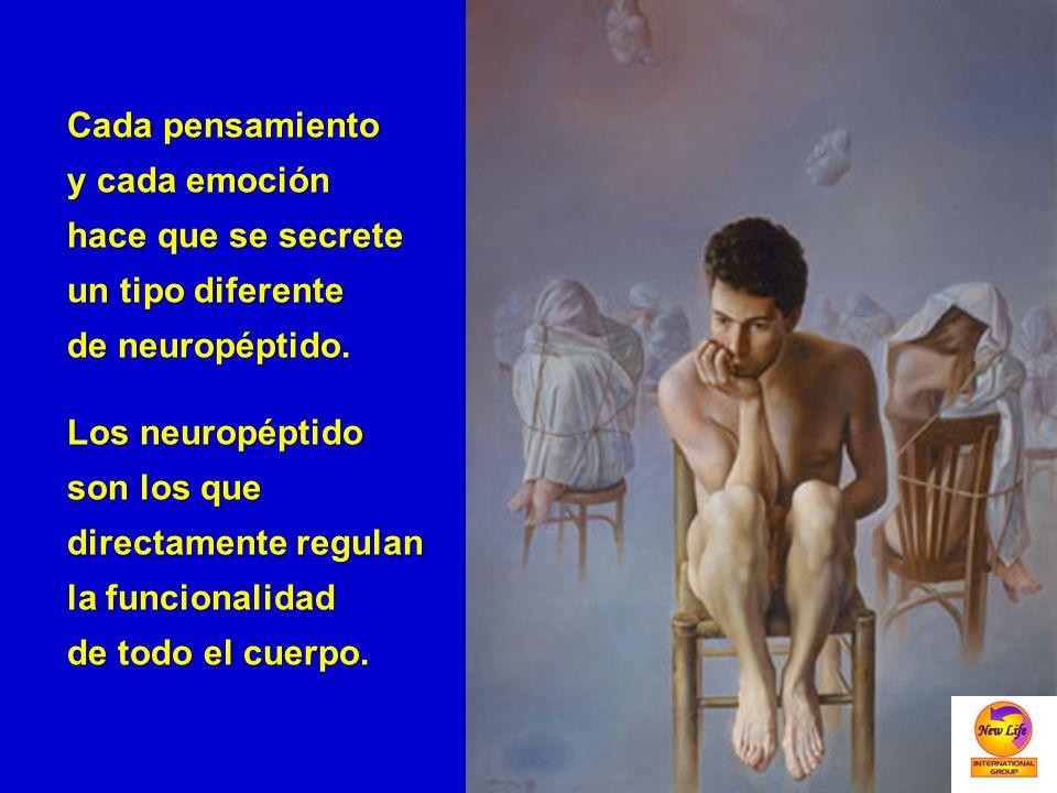 Cada pensamiento y cada emoción. hace que se secrete. un tipo diferente. de neuropéptido. Los neuropéptido.