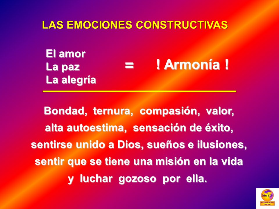 = ! Armonía ! LAS EMOCIONES CONSTRUCTIVAS El amor La paz La alegría
