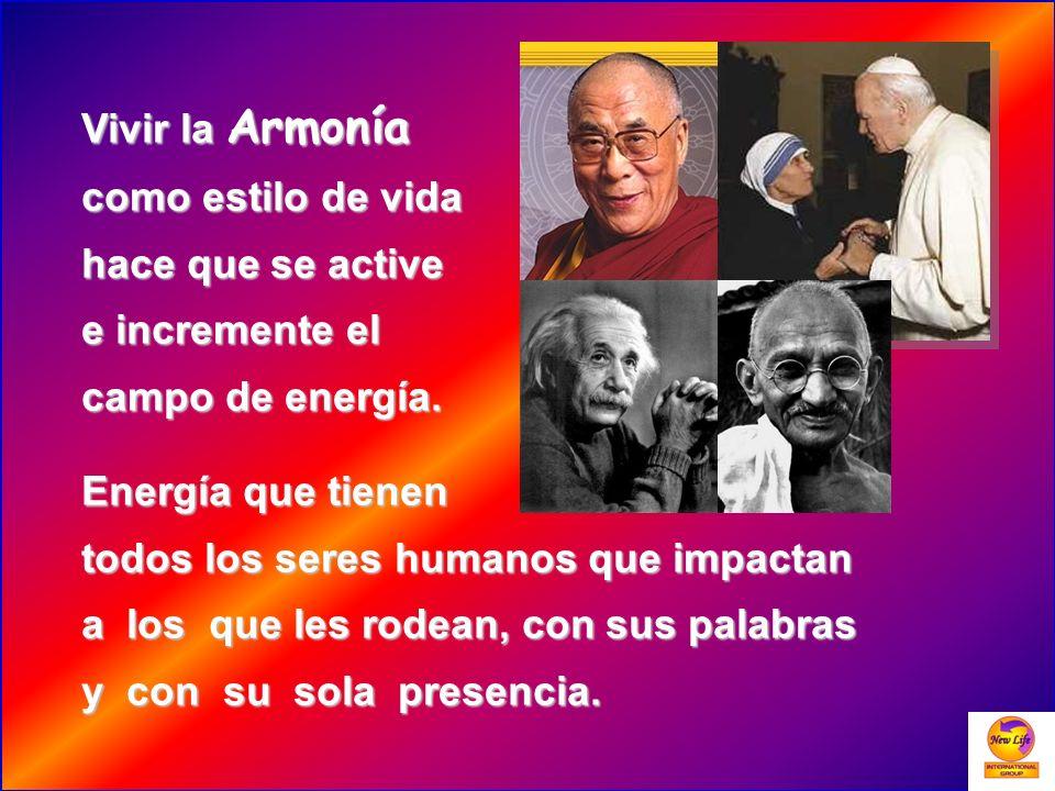 Vivir la Armonía como estilo de vida. hace que se active. e incremente el. campo de energía. Energía que tienen.
