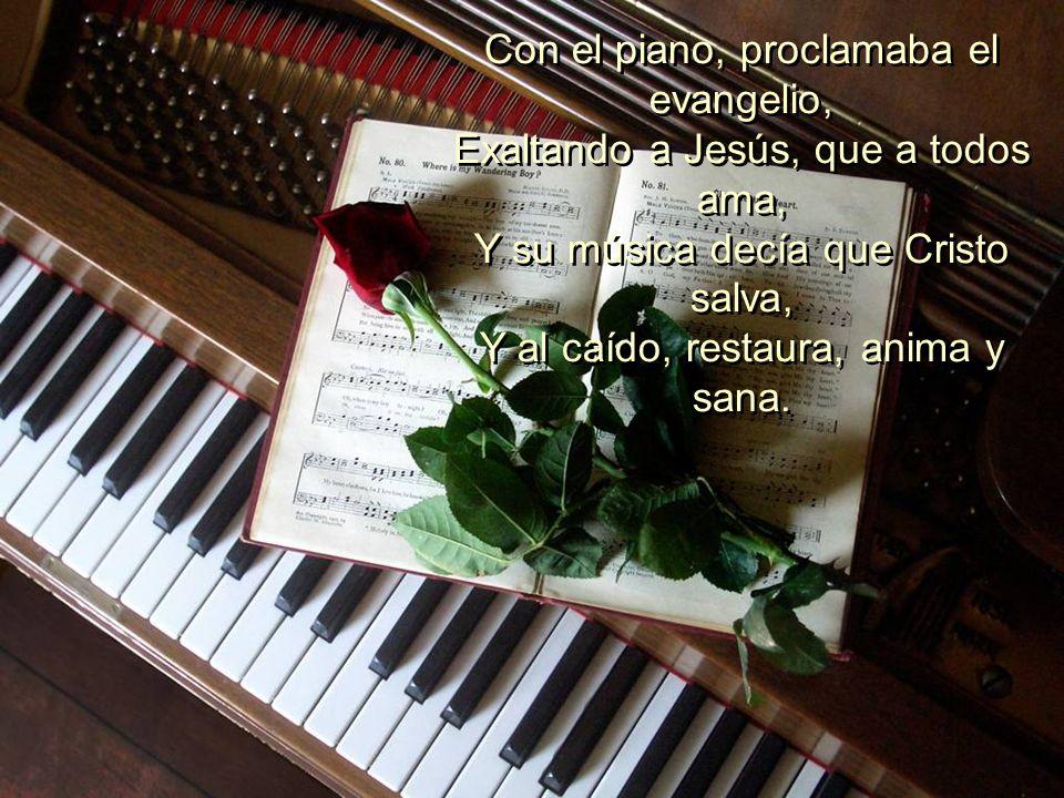Con el piano, proclamaba el evangelio,