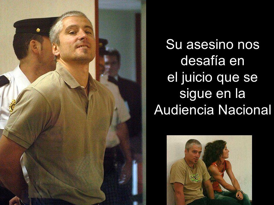 Su asesino nos desafía en el juicio que se sigue en la Audiencia Nacional
