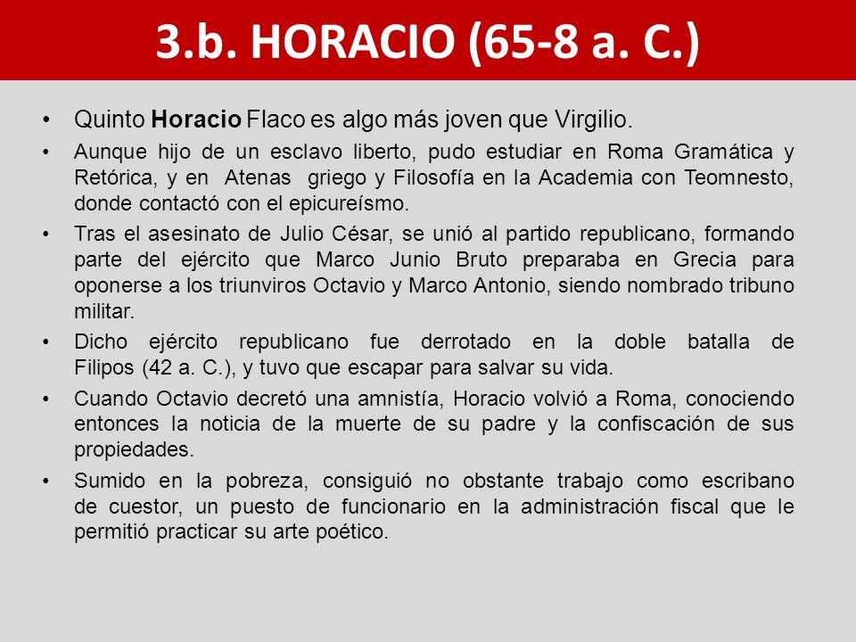 3.b. HORACIO (65-8 a. C.) Quinto Horacio Flaco es algo más joven que Virgilio.