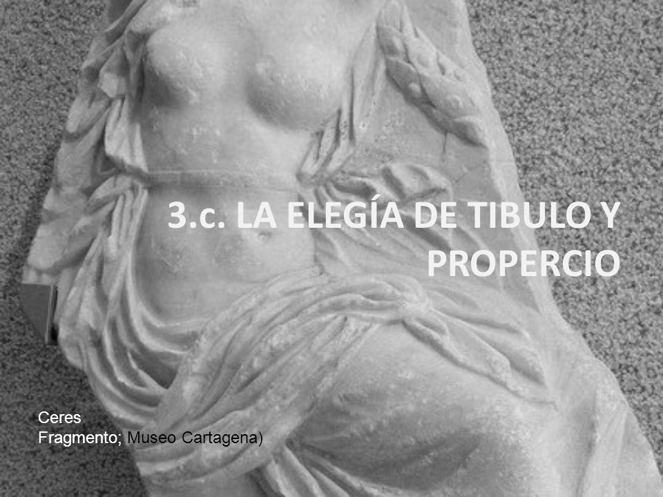 3.c. LA ELEGÍA DE TIBULO Y PROPERCIO