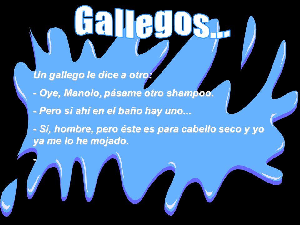 Gallegos... Un gallego le dice a otro: