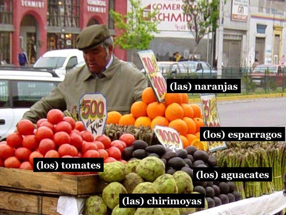 (las) naranjas (los) esparragos (los) tomates (los) aguacates (las) chirimoyas (los) limones