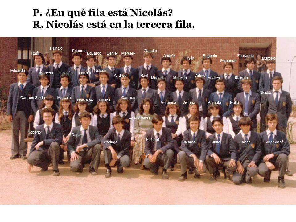 P. ¿En qué fila está Nicolás R. Nicolás está en la tercera fila.