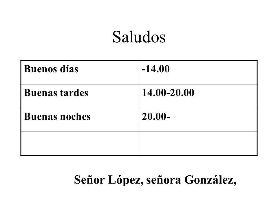 Saludos Señor López, señora González, Buenos días -14.00 Buenas tardes
