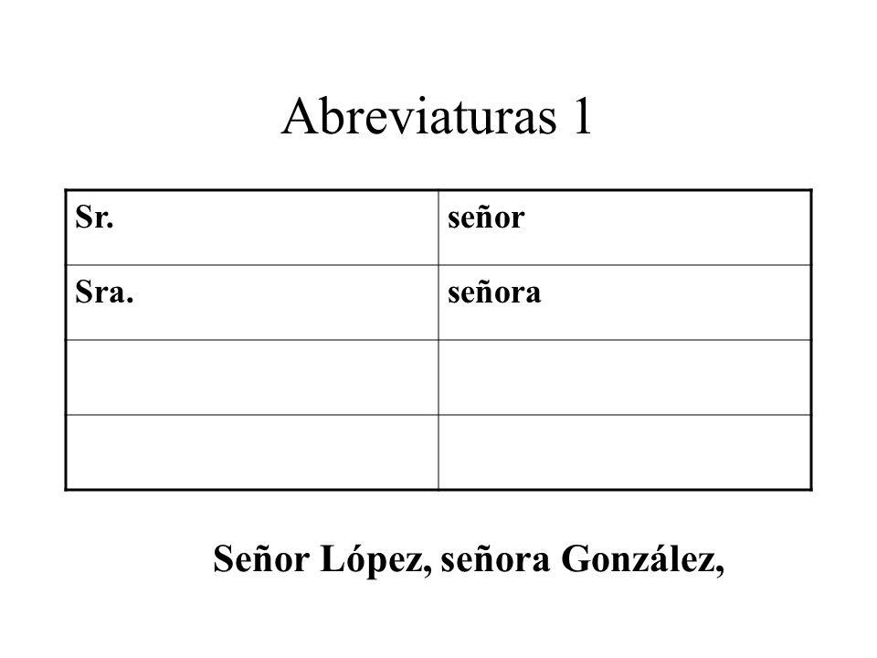 Abreviaturas 1 Sr. señor Sra. señora Señor López, señora González,