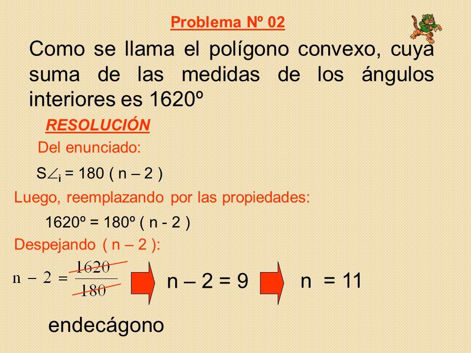 Problema Nº 02 Como se llama el polígono convexo, cuya suma de las medidas de los ángulos interiores es 1620º.