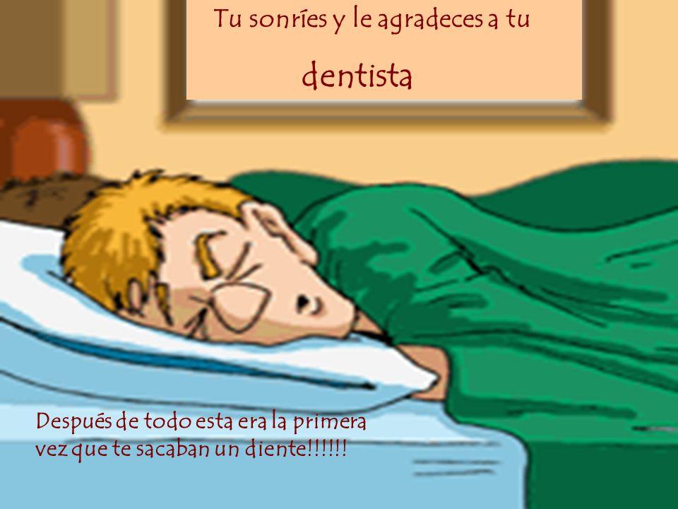 dentista Tu sonríes y le agradeces a tu