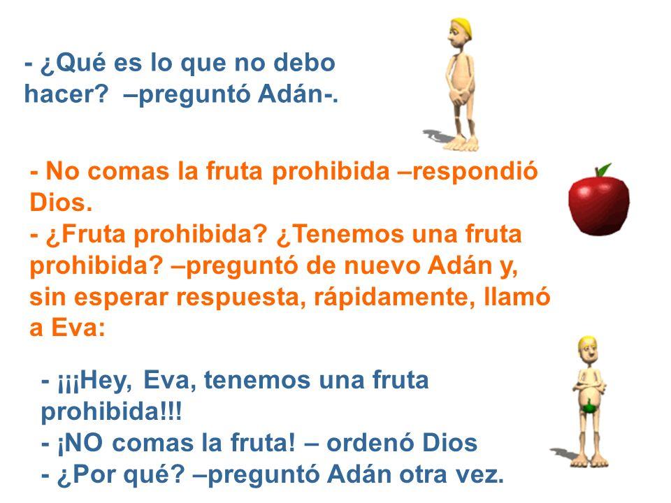 - ¿Qué es lo que no debo hacer –preguntó Adán-.