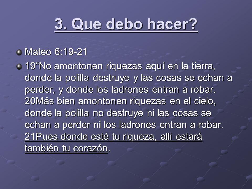 3. Que debo hacer Mateo 6:19-21.