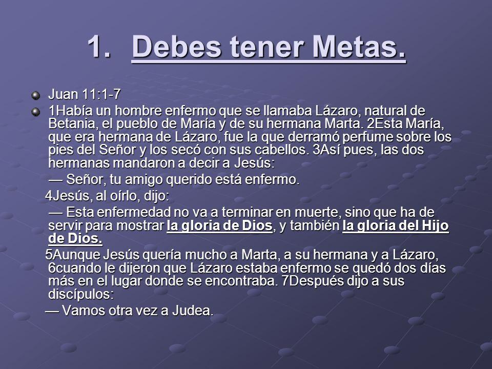 Debes tener Metas. Juan 11:1-7