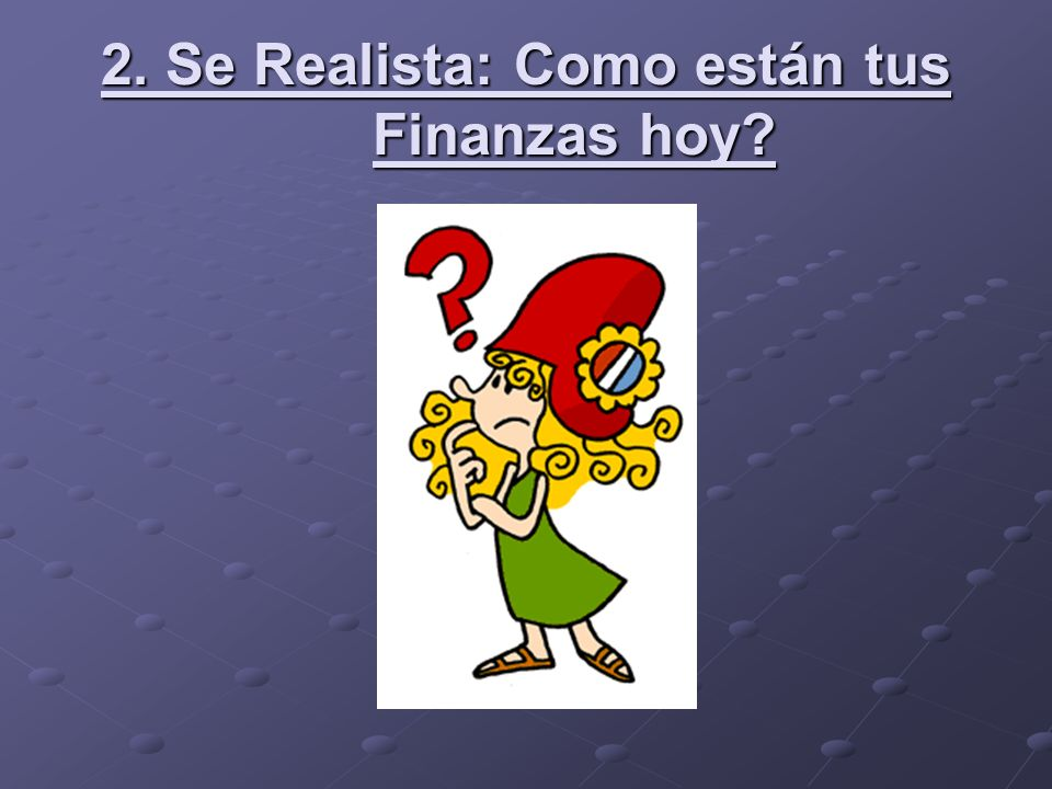 2. Se Realista: Como están tus Finanzas hoy