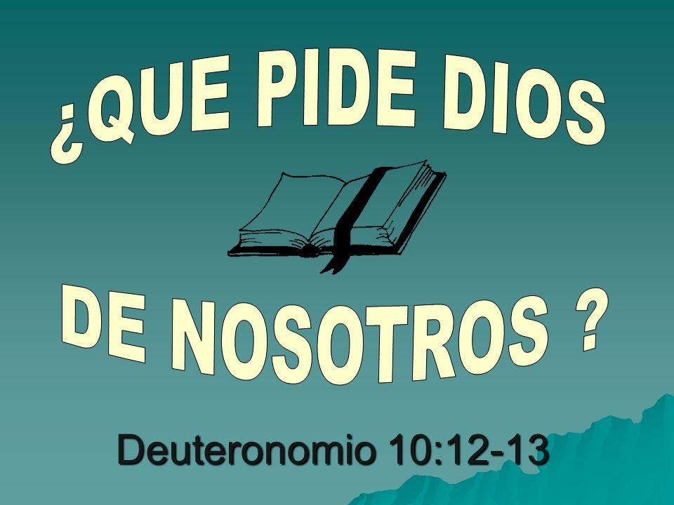 ¿QUE PIDE DIOS DE NOSOTROS Deuteronomio 10:12-13