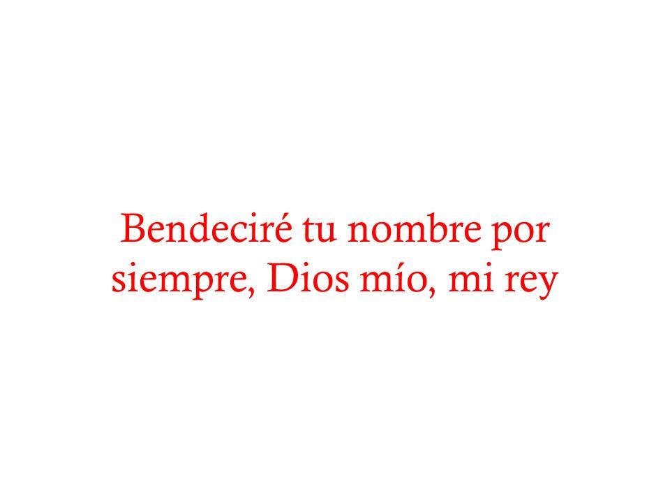 Bendeciré tu nombre por siempre, Dios mío, mi rey