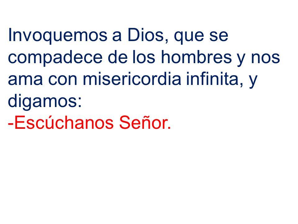 Invoquemos a Dios, que se compadece de los hombres y nos ama con misericordia infinita, y digamos: