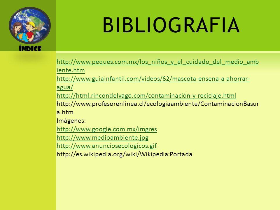 Índice BIBLIOGRAFIA. http://www.peques.com.mx/los_niños_y_el_cuidado_del_medio_ambiente.htm.