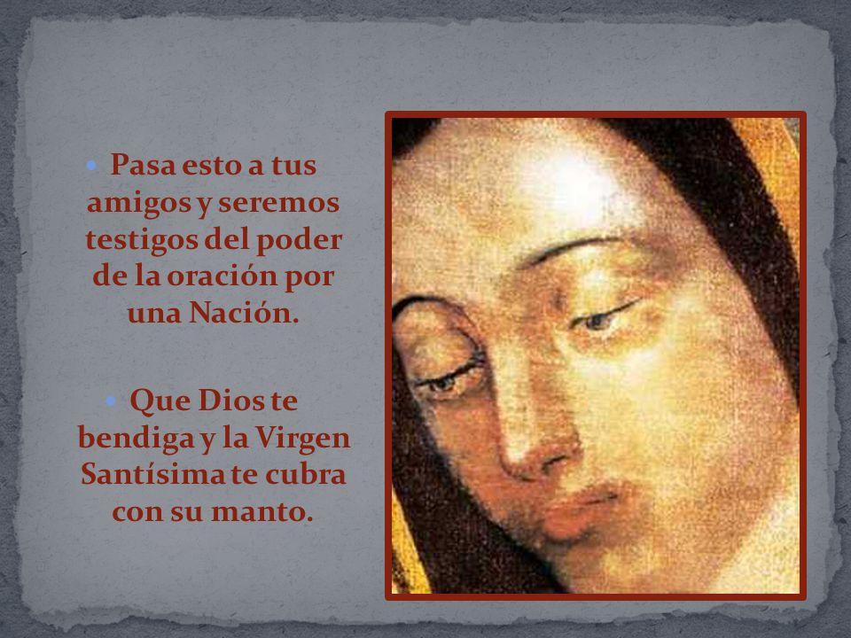 Que Dios te bendiga y la Virgen Santísima te cubra con su manto.