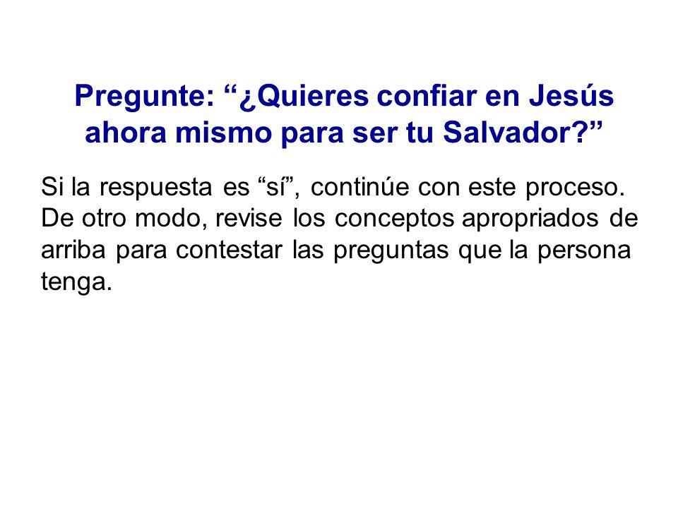 Pregunte: ¿Quieres confiar en Jesús ahora mismo para ser tu Salvador