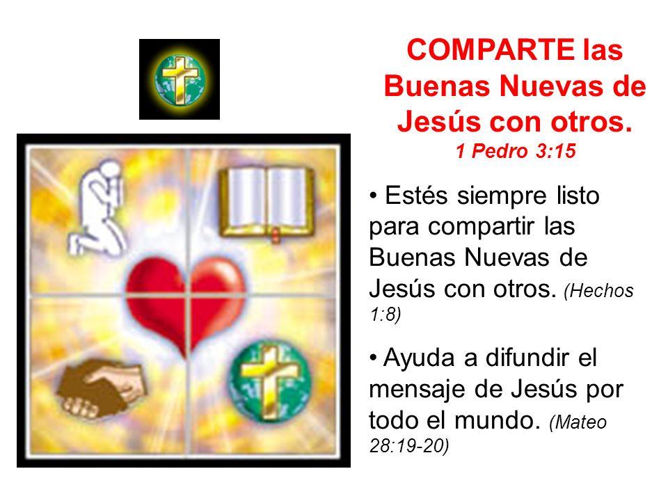 COMPARTE las Buenas Nuevas de Jesús con otros.