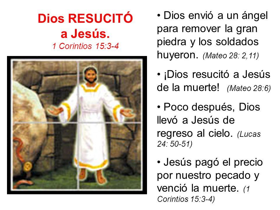 Dios RESUCITÓ a Jesús. 1 Corintios 15:3-4. • Dios envió a un ángel para remover la gran piedra y los soldados huyeron. (Mateo 28: 2,11)