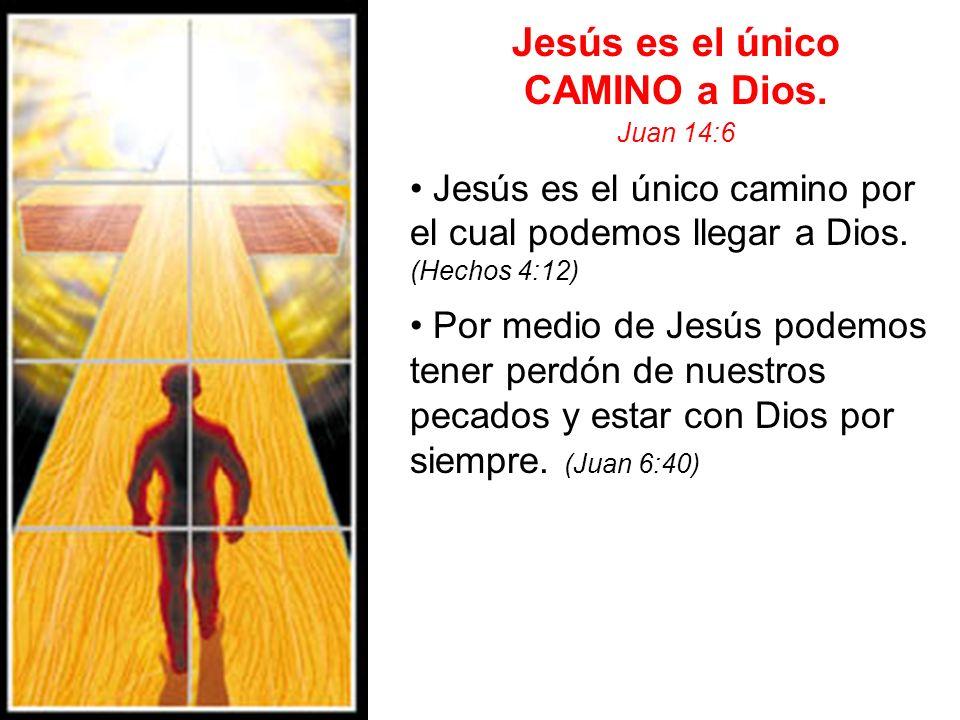 Jesús es el único CAMINO a Dios.
