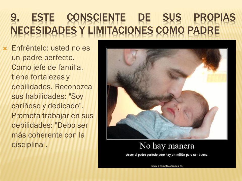 9. Este consciente de sus propias necesidades y limitaciones como padre
