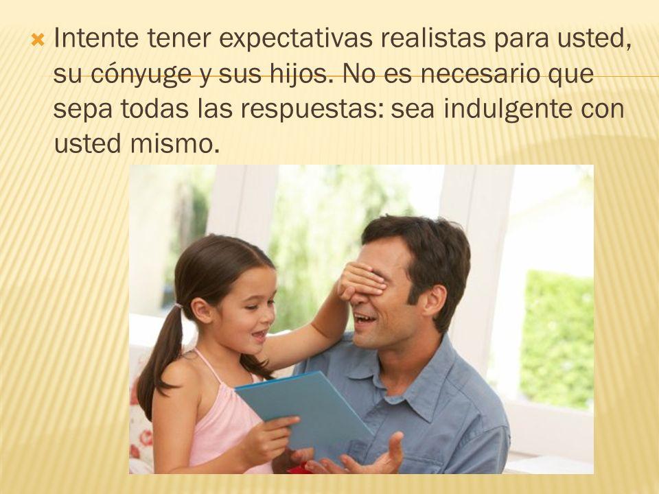 Intente tener expectativas realistas para usted, su cónyuge y sus hijos.