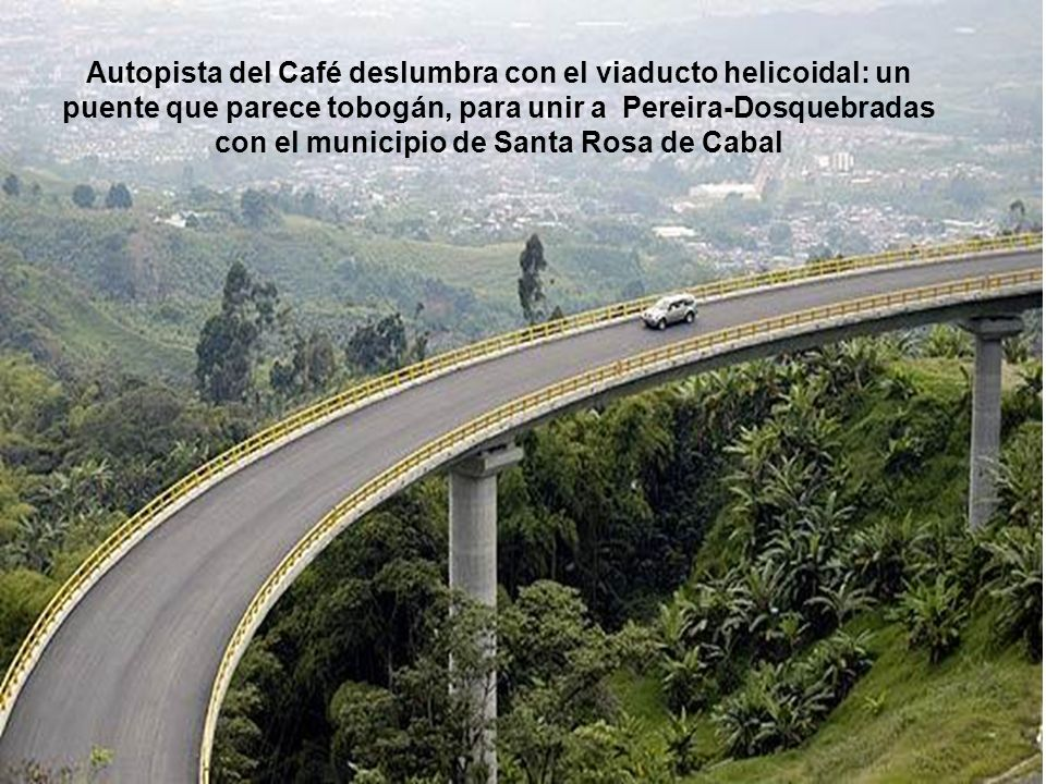 Autopista del Café deslumbra con el viaducto helicoidal: un puente que parece tobogán, para unir a Pereira-Dosquebradas con el municipio de Santa Rosa de Cabal