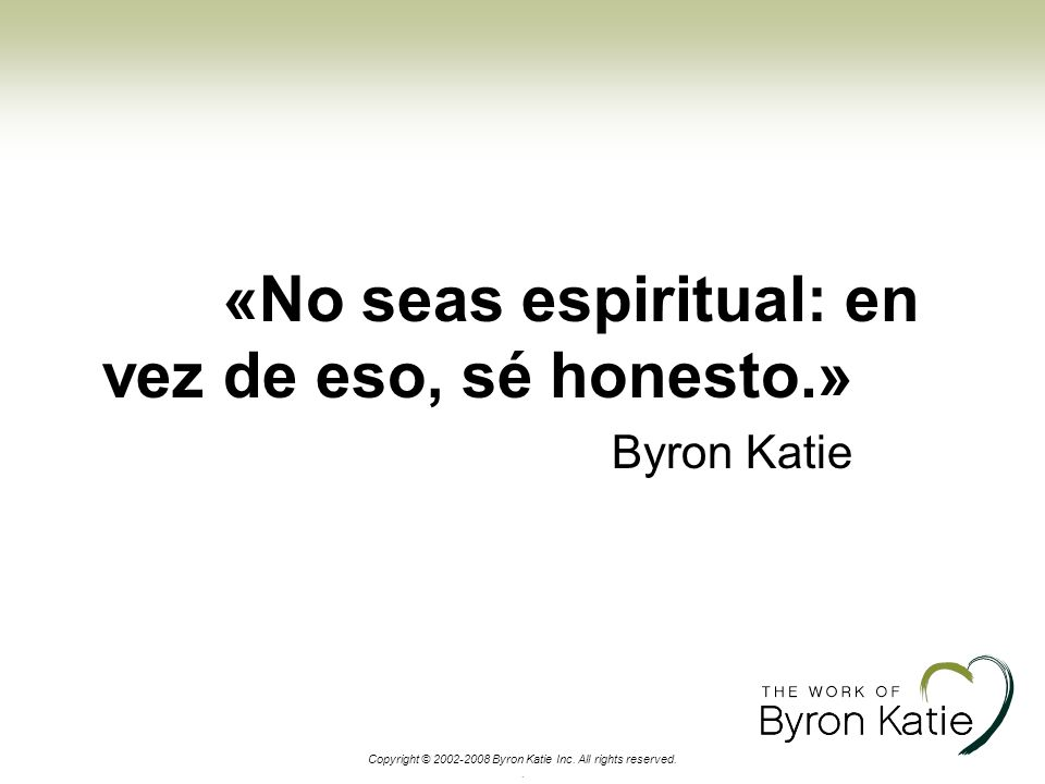 Copyright © 2002-2008 Byron Katie Inc. All rights reserved.