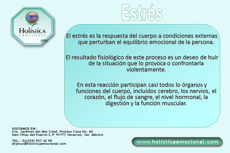Estrés El estrés es la respuesta del cuerpo a condiciones externas que perturban el equilibrio emocional de la persona.